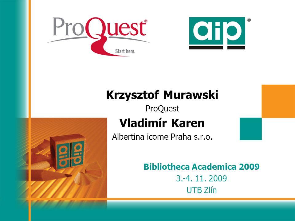 Krzysztof Murawski ProQuest Vladimír Karen Albertina icome Praha s.r.o. Bibliotheca Academica 2009 3.-4. 11. 2009 UTB Zlín