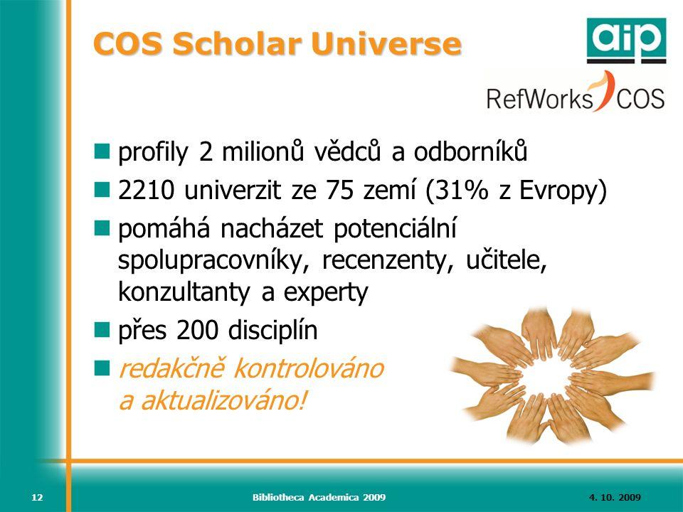 4. 10. 2009Bibliotheca Academica 200912 COS Scholar Universe profily 2 milionů vědců a odborníků 2210 univerzit ze 75 zemí (31% z Evropy) pomáhá nachá