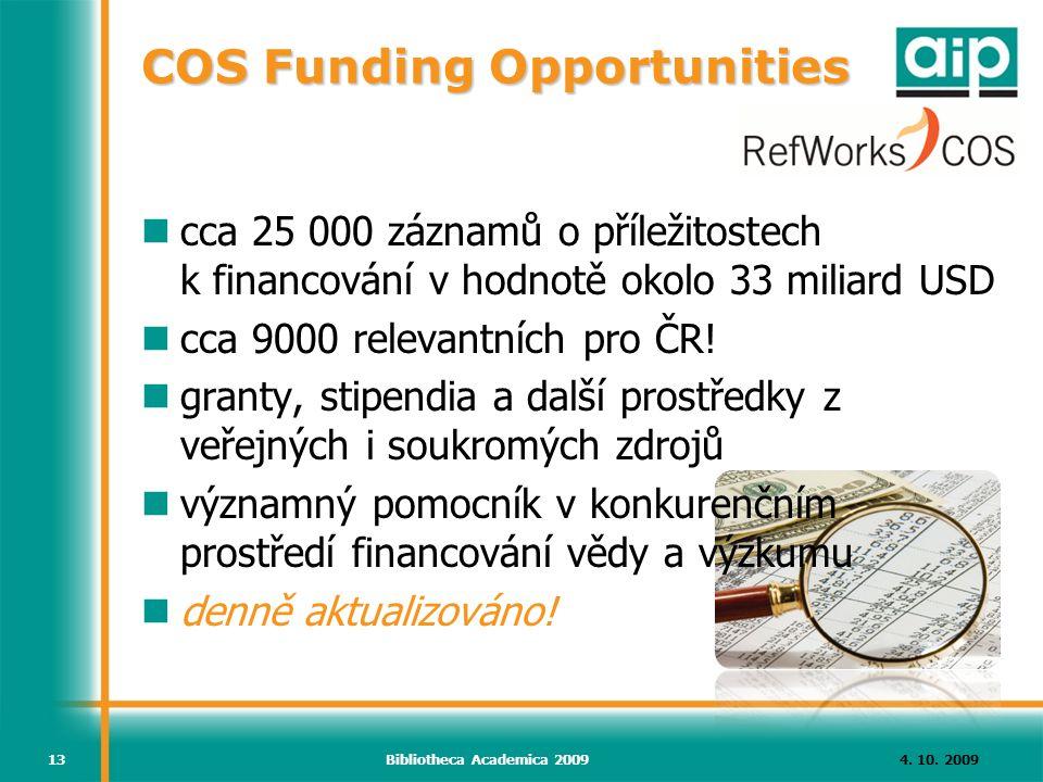 4. 10. 2009Bibliotheca Academica 200913 COS Funding Opportunities cca 25 000 záznamů o příležitostech k financování v hodnotě okolo 33 miliard USD cca