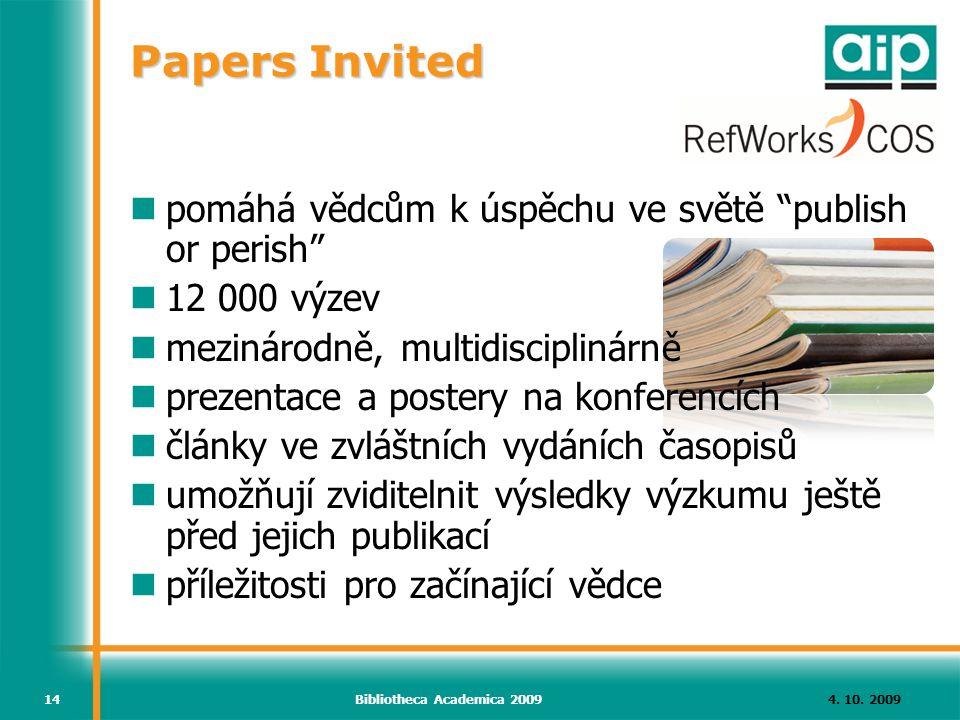 """4. 10. 2009Bibliotheca Academica 200914 Papers Invited pomáhá vědcům k úspěchu ve světě """"publish or perish"""" 12 000 výzev mezinárodně, multidisciplinár"""