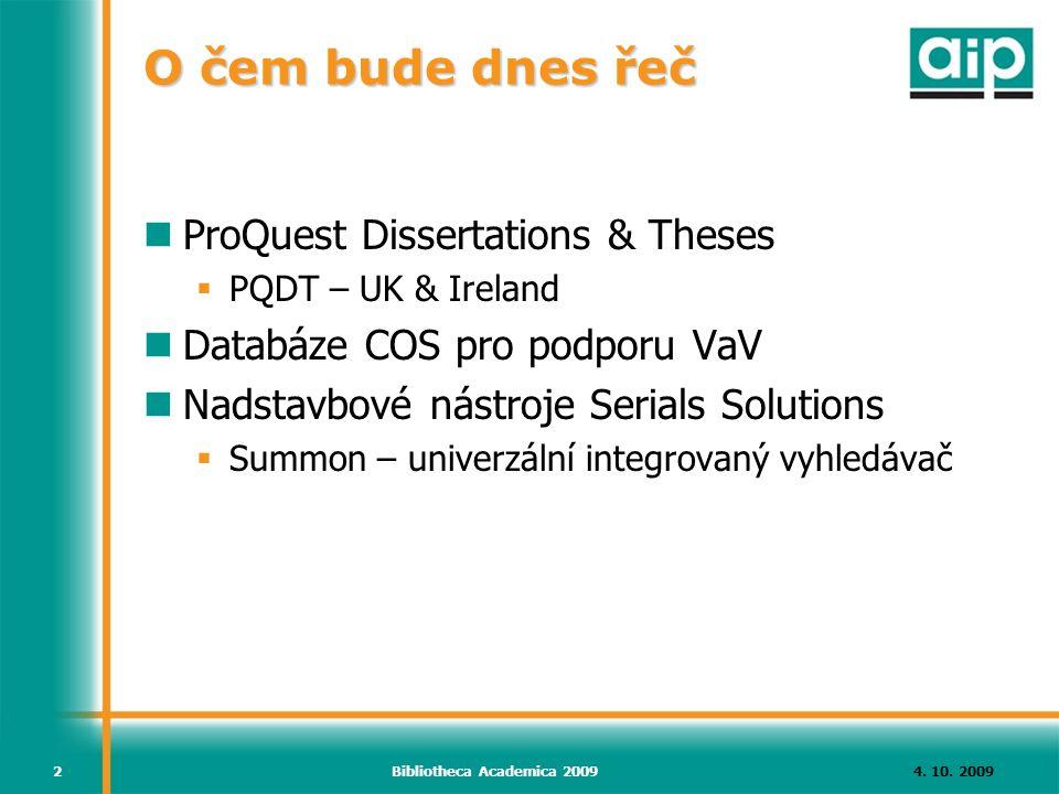 4. 10. 2009Bibliotheca Academica 20092 O čem bude dnes řeč ProQuest Dissertations & Theses  PQDT – UK & Ireland Databáze COS pro podporu VaV Nadstavb