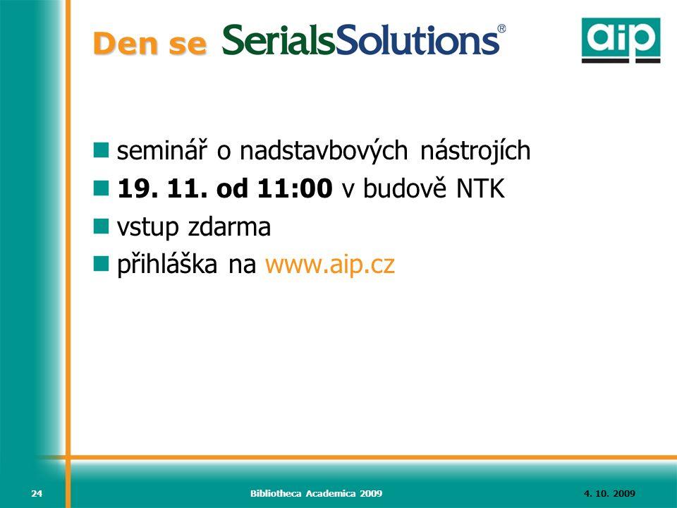 4. 10. 2009Bibliotheca Academica 200924 Den se seminář o nadstavbových nástrojích 19. 11. od 11:00 v budově NTK vstup zdarma přihláška na www.aip.cz