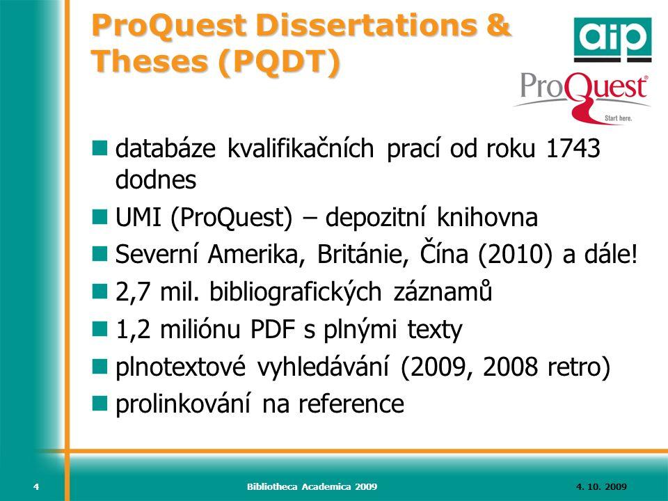 4. 10. 2009Bibliotheca Academica 20094 ProQuest Dissertations & Theses (PQDT) databáze kvalifikačních prací od roku 1743 dodnes UMI (ProQuest) – depoz