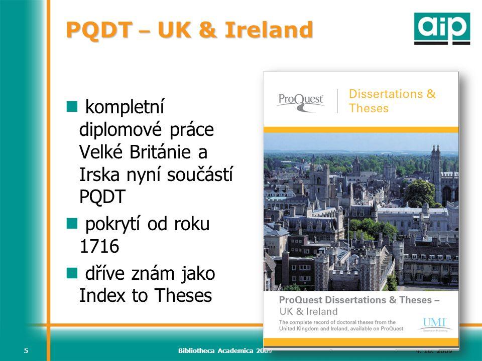 4. 10. 2009Bibliotheca Academica 20095 PQDT – UK & Ireland kompletní diplomové práce Velké Británie a Irska nyní součástí PQDT pokrytí od roku 1716 dř