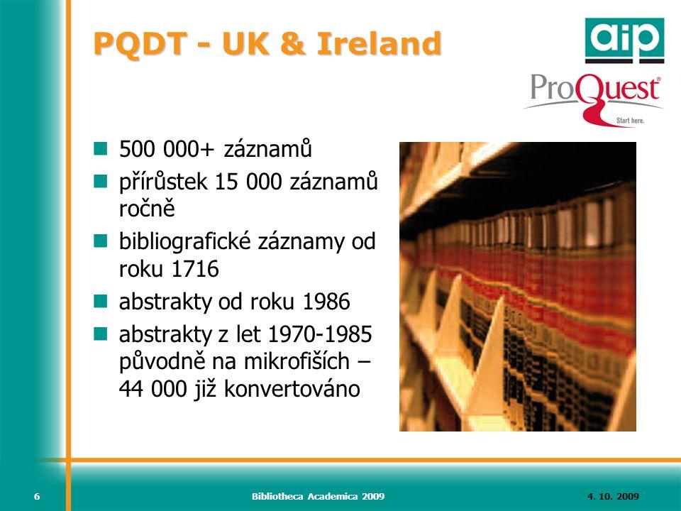 4. 10. 2009Bibliotheca Academica 20096 PQDT - UK & Ireland 500 000+ záznamů přírůstek 15 000 záznamů ročně bibliografické záznamy od roku 1716 abstrak