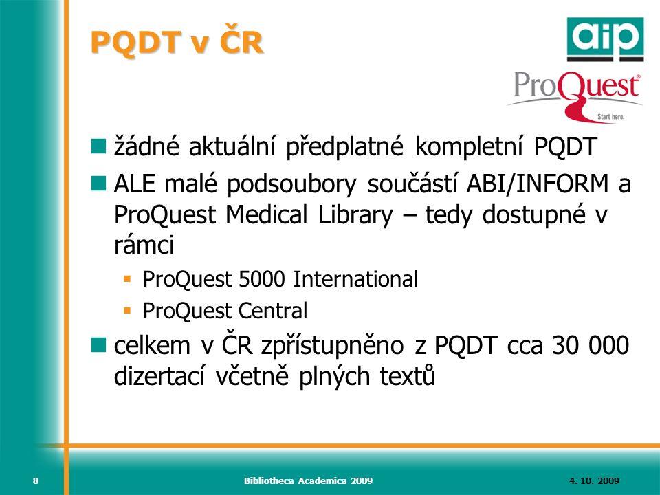 4. 10. 2009Bibliotheca Academica 20098 PQDT v ČR žádné aktuální předplatné kompletní PQDT ALE malé podsoubory součástí ABI/INFORM a ProQuest Medical L