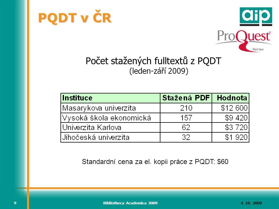 4. 10. 2009Bibliotheca Academica 20099 Počet stažených fulltextů z PQDT (leden-září 2009) Standardní cena za el. kopii práce z PQDT: $60 PQDT v ČR