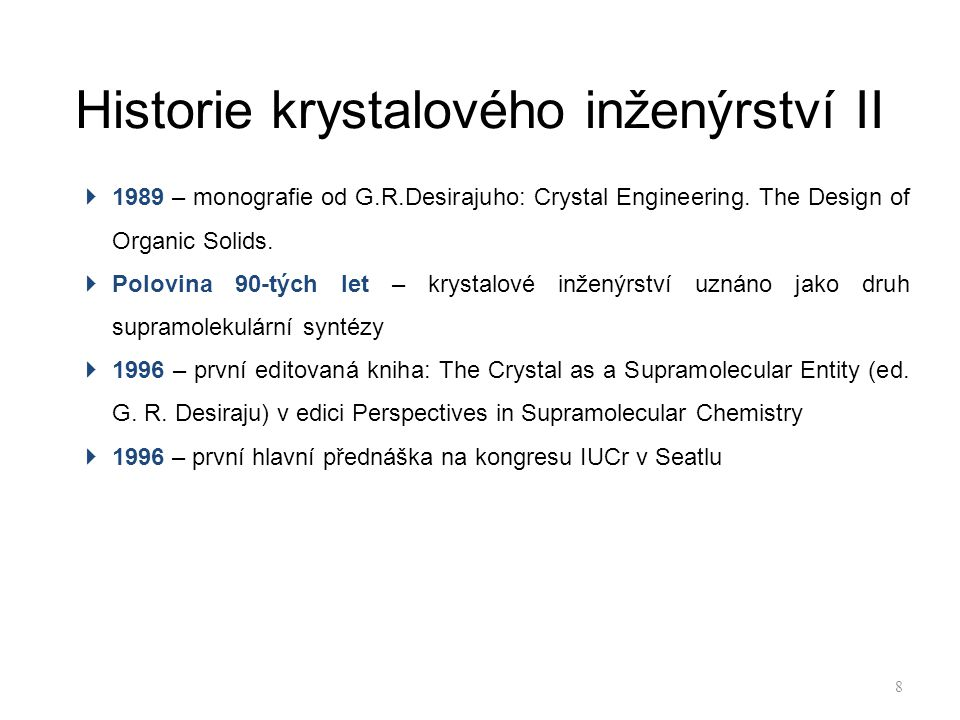 Historie krystalového inženýrství II  1989 – monografie od G.R.Desirajuho: Crystal Engineering. The Design of Organic Solids.  Polovina 90-tých let