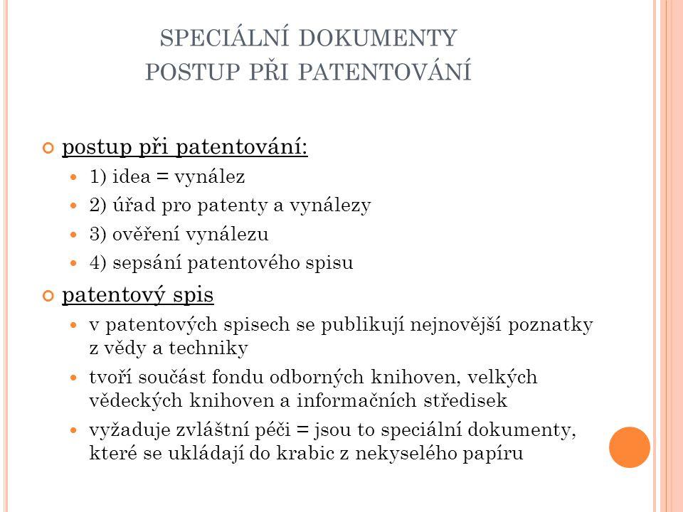 SPECIÁLNÍ DOKUMENTY POSTUP PŘI PATENTOVÁNÍ postup při patentování: 1) idea = vynález 2) úřad pro patenty a vynálezy 3) ověření vynálezu 4) sepsání pat