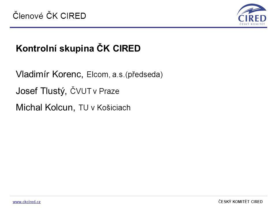 www.ckcired.czČESKÝ KOMITÉT CIRED Členové ČK CIRED Kontrolní skupina ČK CIRED Vladimír Korenc, Elcom, a.s.(předseda) Josef Tlustý, ČVUT v Praze Michal
