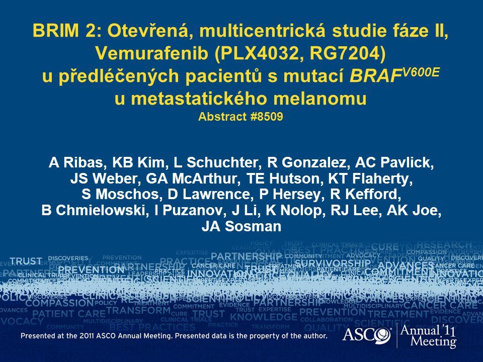 BRIM 2: Otevřená, multicentrická studie fáze II, Vemurafenib (PLX4032, RG7204) u předléčených pacientů s mutací BRAF V600E u metastatického melanomu A