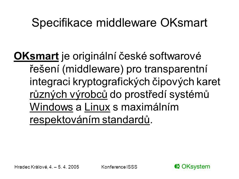 Hradec Králové, 4. – 5. 4. 2005Konference ISSS Specifikace middleware OKsmart OKsmart je originální české softwarové řešení (middleware) pro transpare
