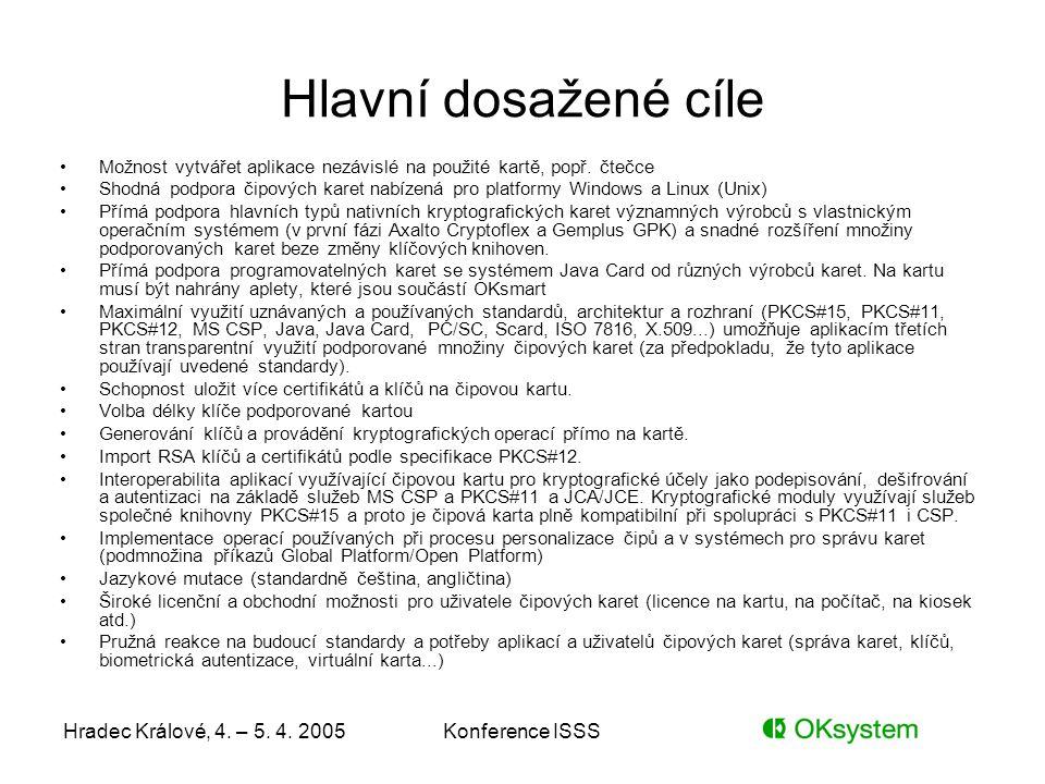 Hradec Králové, 4. – 5. 4. 2005Konference ISSS Hlavní dosažené cíle Možnost vytvářet aplikace nezávislé na použité kartě, popř. čtečce Shodná podpora