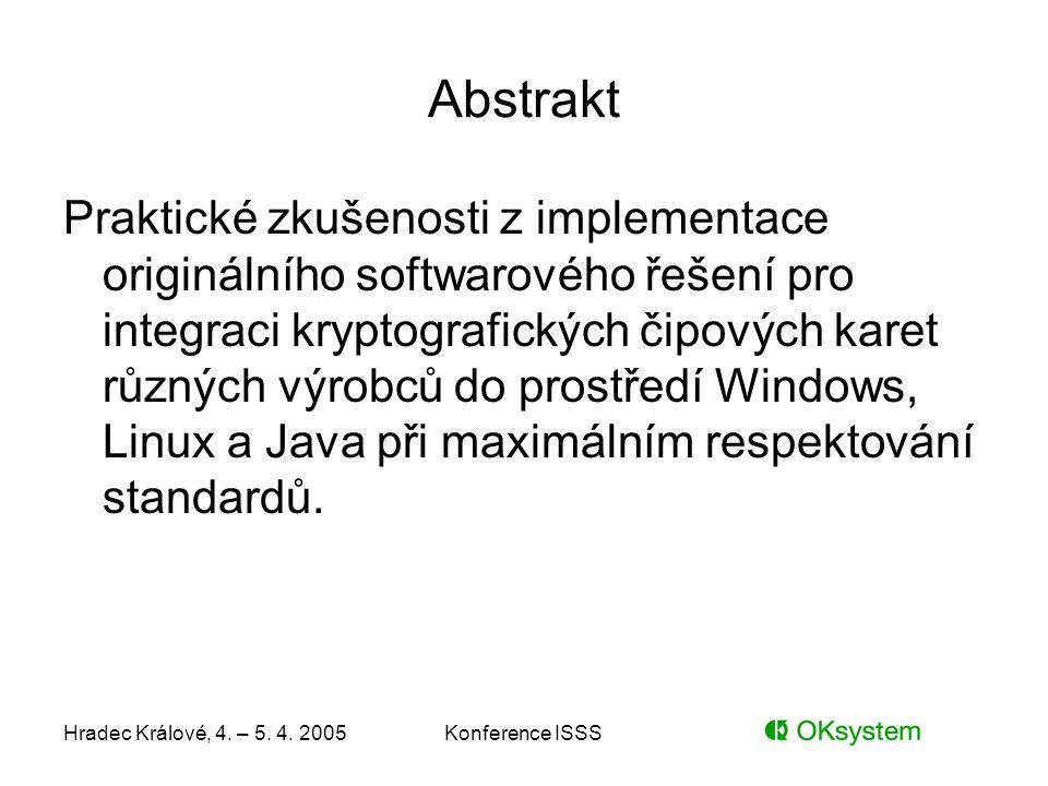Hradec Králové, 4. – 5. 4. 2005Konference ISSS Abstrakt Praktické zkušenosti z implementace originálního softwarového řešení pro integraci kryptografi
