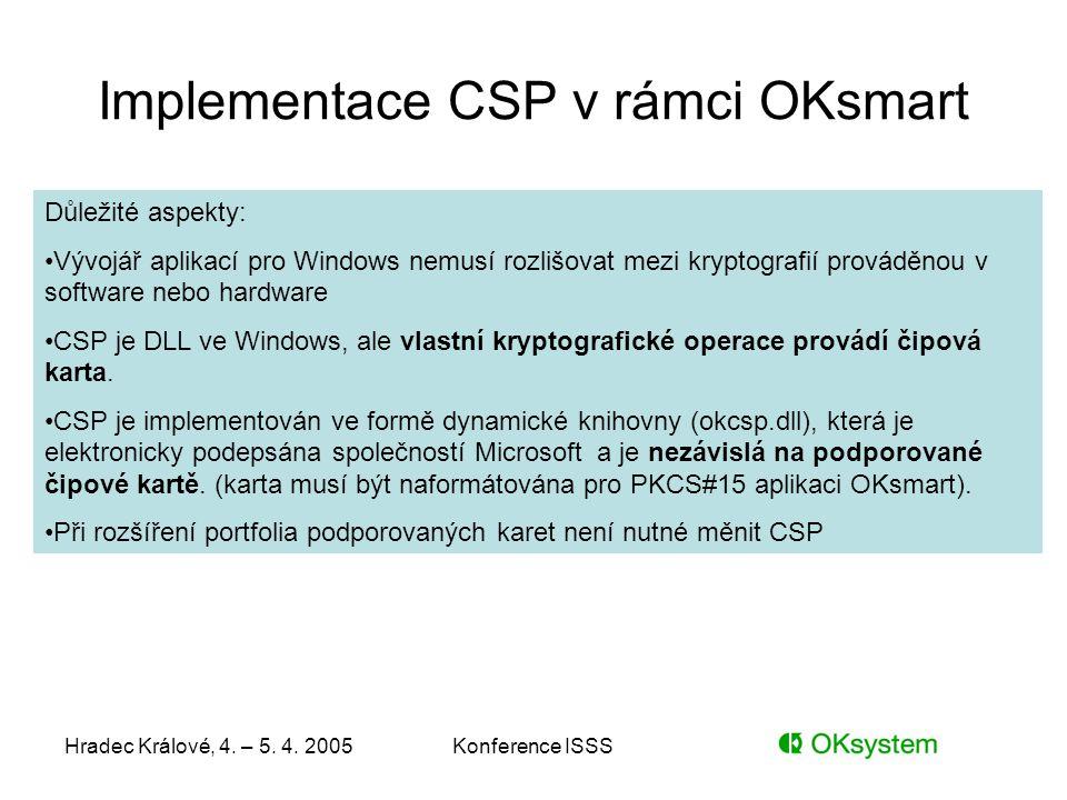 Hradec Králové, 4. – 5. 4. 2005Konference ISSS Implementace CSP v rámci OKsmart Důležité aspekty: Vývojář aplikací pro Windows nemusí rozlišovat mezi