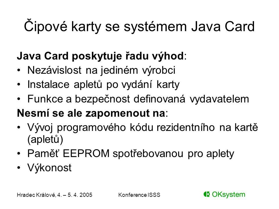 Hradec Králové, 4. – 5. 4. 2005Konference ISSS Čipové karty se systémem Java Card Java Card poskytuje řadu výhod: Nezávislost na jediném výrobci Insta