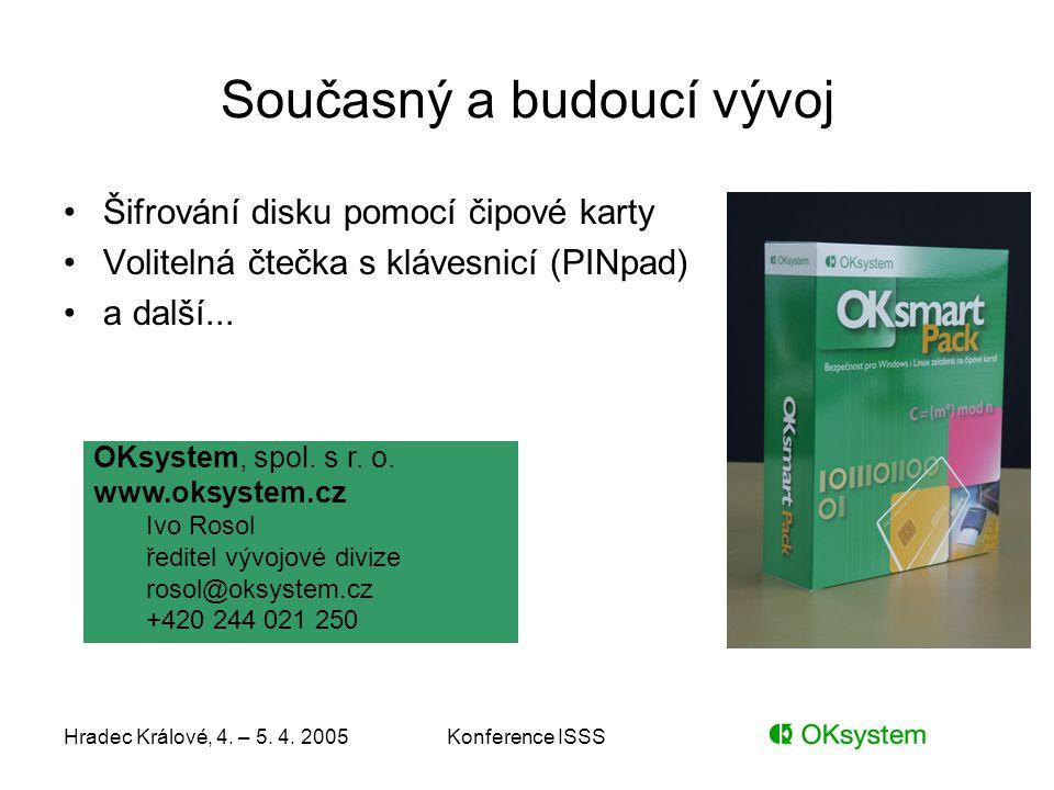 Hradec Králové, 4. – 5. 4. 2005Konference ISSS Současný a budoucí vývoj Šifrování disku pomocí čipové karty Volitelná čtečka s klávesnicí (PINpad) a d
