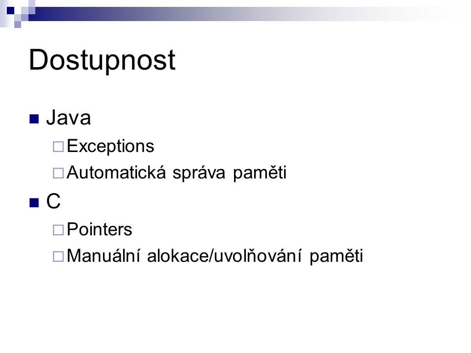 Dostupnost Java  Exceptions  Automatická správa paměti C  Pointers  Manuální alokace/uvolňování paměti