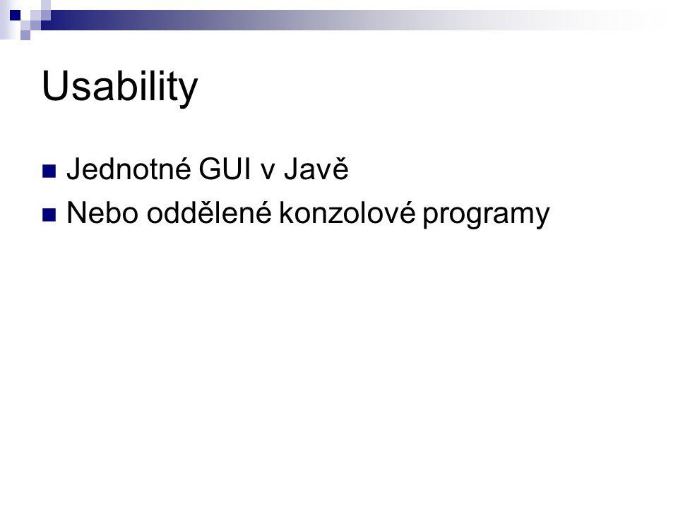 Usability Jednotné GUI v Javě Nebo oddělené konzolové programy