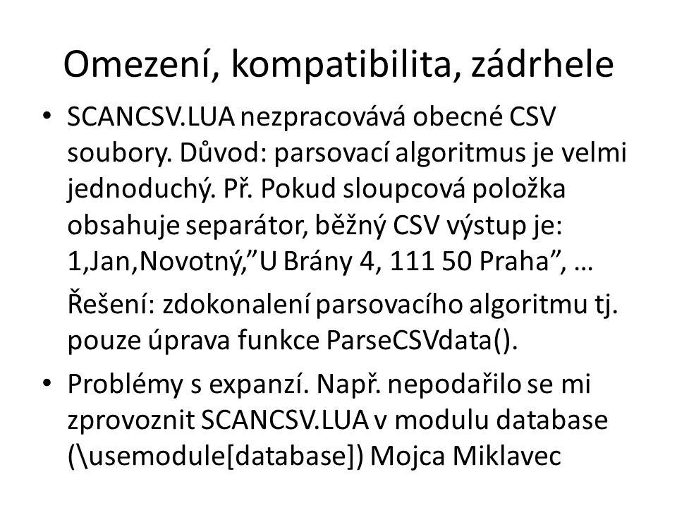 Omezení, kompatibilita, zádrhele SCANCSV.LUA nezpracovává obecné CSV soubory. Důvod: parsovací algoritmus je velmi jednoduchý. Př. Pokud sloupcová pol