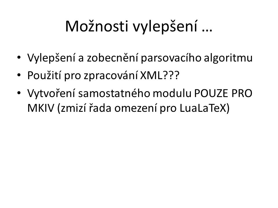 Možnosti vylepšení … Vylepšení a zobecnění parsovacího algoritmu Použití pro zpracování XML??? Vytvoření samostatného modulu POUZE PRO MKIV (zmizí řad