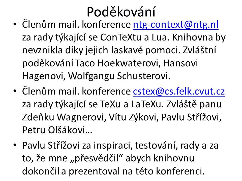 Poděkování Členům mail. konference ntg-context@ntg.nl za rady týkající se ConTeXtu a Lua. Knihovna by nevznikla díky jejich laskavé pomoci. Zvláštní p