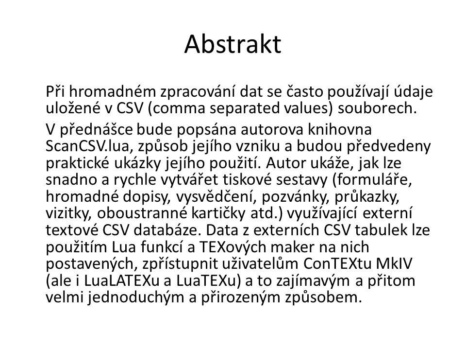 Abstrakt Při hromadném zpracování dat se často používají údaje uložené v CSV (comma separated values) souborech. V přednášce bude popsána autorova kni