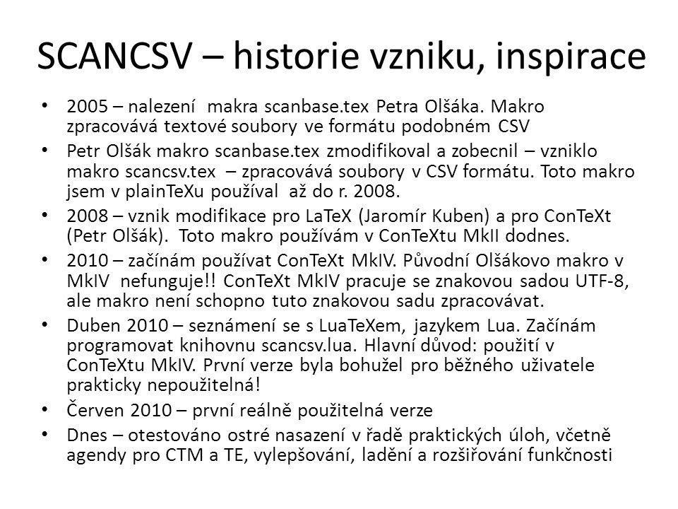 SCANCSV – historie vzniku, inspirace 2005 – nalezení makra scanbase.tex Petra Olšáka. Makro zpracovává textové soubory ve formátu podobném CSV Petr Ol