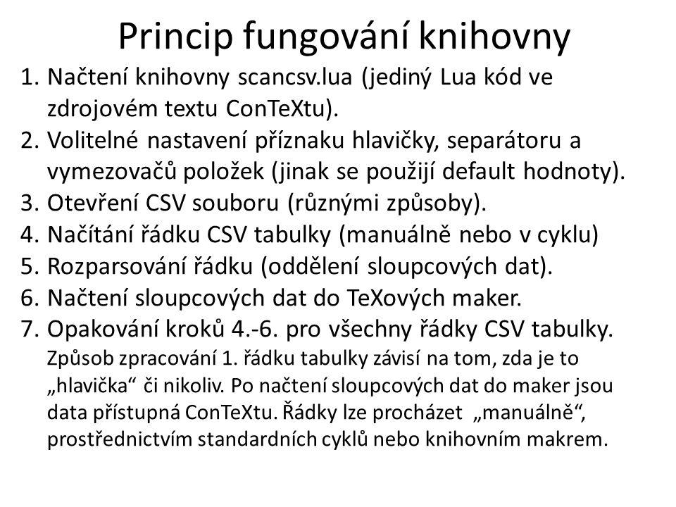 Princip fungování knihovny 1.Načtení knihovny scancsv.lua (jediný Lua kód ve zdrojovém textu ConTeXtu). 2.Volitelné nastavení příznaku hlavičky, separ