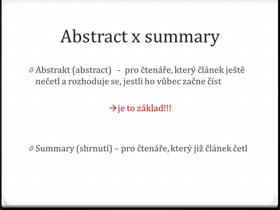 Abstract x summary 0 Abstrakt (abstract) - pro čtenáře, který článek ještě nečetl a rozhoduje se, jestli ho vůbec začne číst  je to základ!!! 0 Summa