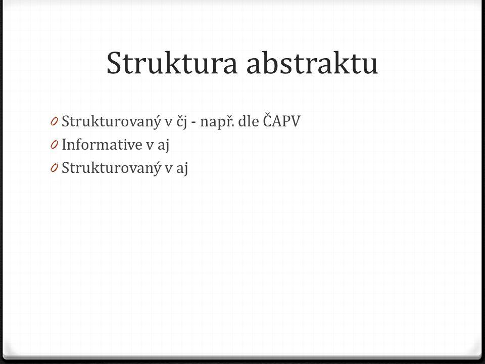 Struktura abstraktu 0 Strukturovaný v čj - např. dle ČAPV 0 Informative v aj 0 Strukturovaný v aj