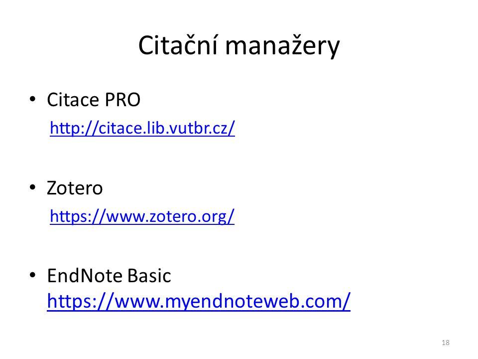 Citační manažery Citace PRO http://citace.lib.vutbr.cz/ Zotero https://www.zotero.org/ EndNote Basic https://www.myendnoteweb.com/ https://www.myendnoteweb.com/ 18