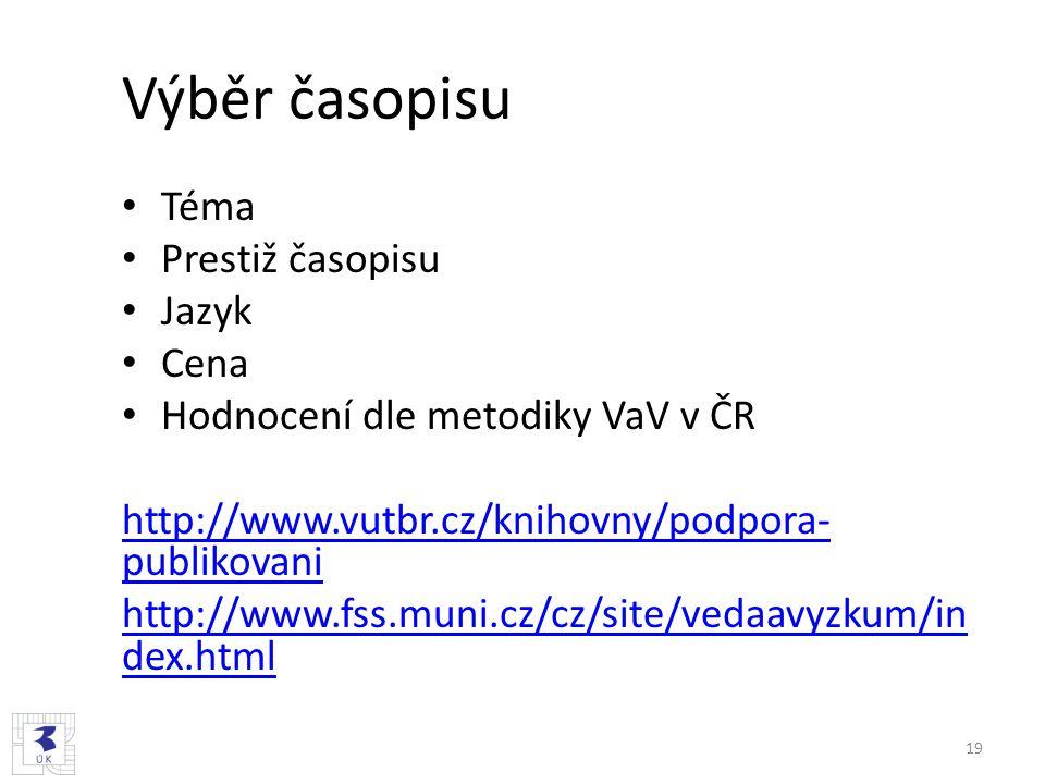 Výběr časopisu Téma Prestiž časopisu Jazyk Cena Hodnocení dle metodiky VaV v ČR http://www.vutbr.cz/knihovny/podpora- publikovani http://www.fss.muni.cz/cz/site/vedaavyzkum/in dex.html 19