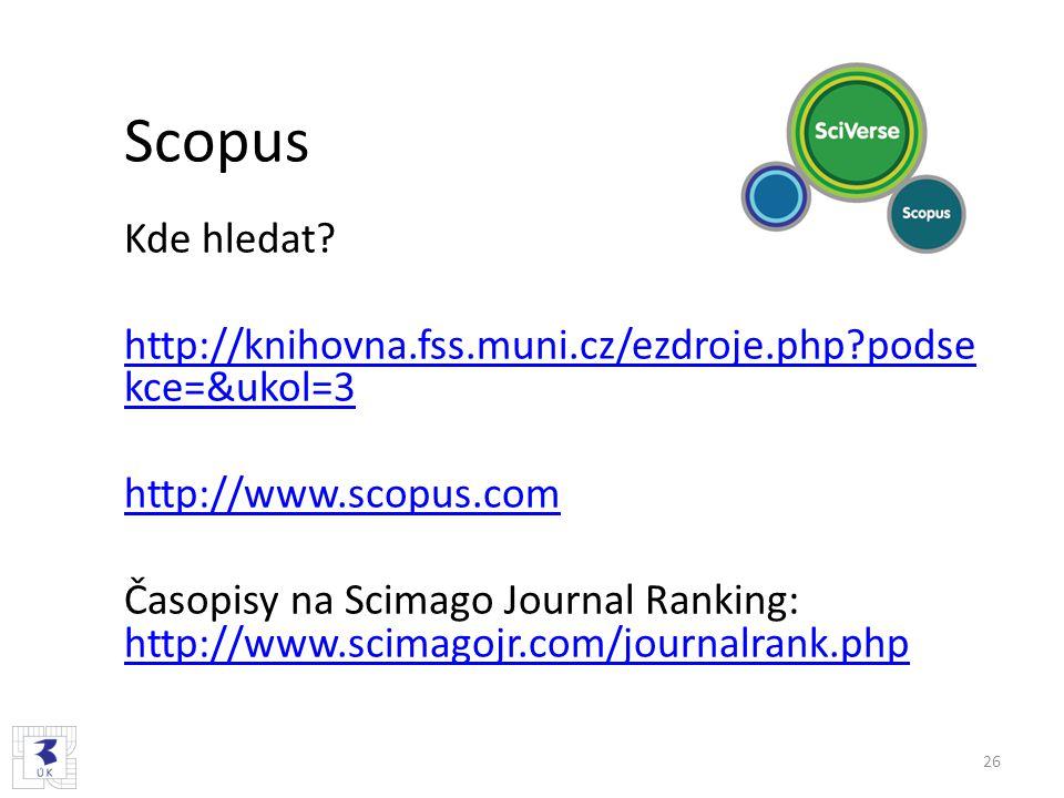 Scopus Kde hledat? http://knihovna.fss.muni.cz/ezdroje.php?podse kce=&ukol=3 http://www.scopus.com Časopisy na Scimago Journal Ranking: http://www.sci