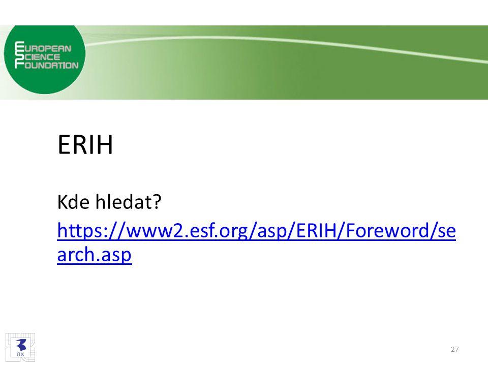 ERIH Kde hledat? https://www2.esf.org/asp/ERIH/Foreword/se arch.asp 27