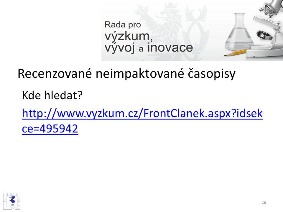 Recenzované neimpaktované časopisy Kde hledat? http://www.vyzkum.cz/FrontClanek.aspx?idsek ce=495942 28