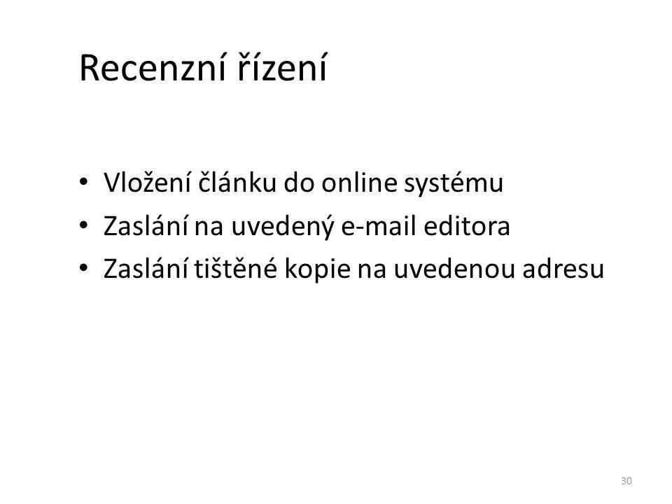 Recenzní řízení Vložení článku do online systému Zaslání na uvedený e-mail editora Zaslání tištěné kopie na uvedenou adresu 30