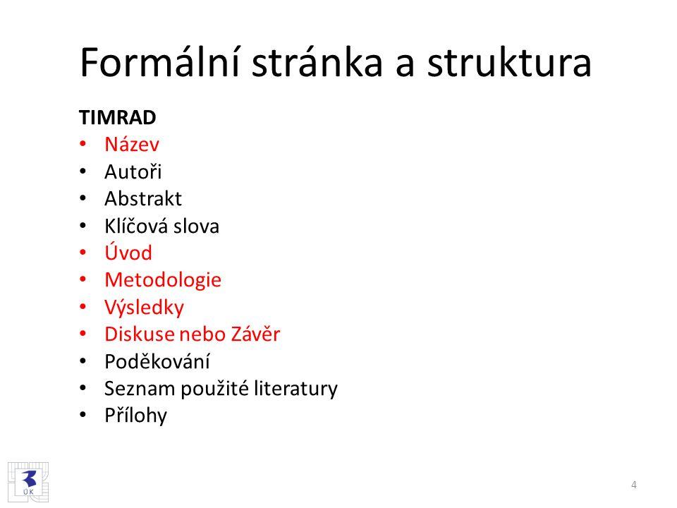 Formální stránka a struktura TIMRAD Název Autoři Abstrakt Klíčová slova Úvod Metodologie Výsledky Diskuse nebo Závěr Poděkování Seznam použité literatury Přílohy 4
