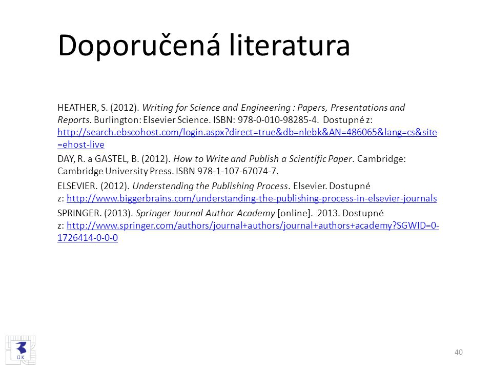 Doporučená literatura HEATHER, S. (2012). Writing for Science and Engineering : Papers, Presentations and Reports. Burlington: Elsevier Science. ISBN: