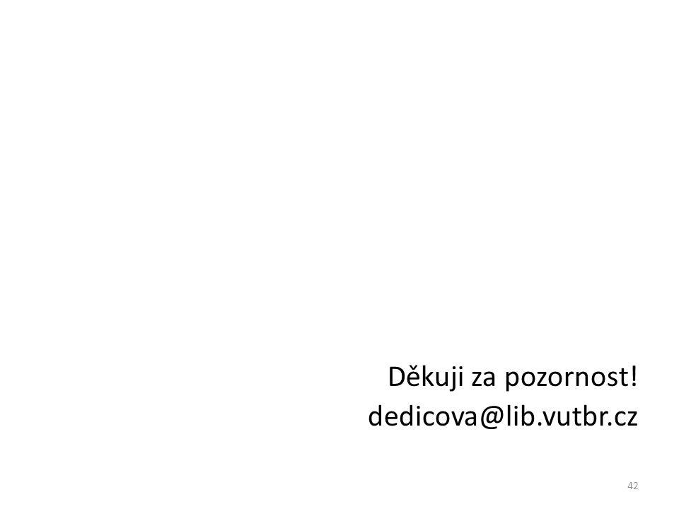 Děkuji za pozornost! dedicova@lib.vutbr.cz 42