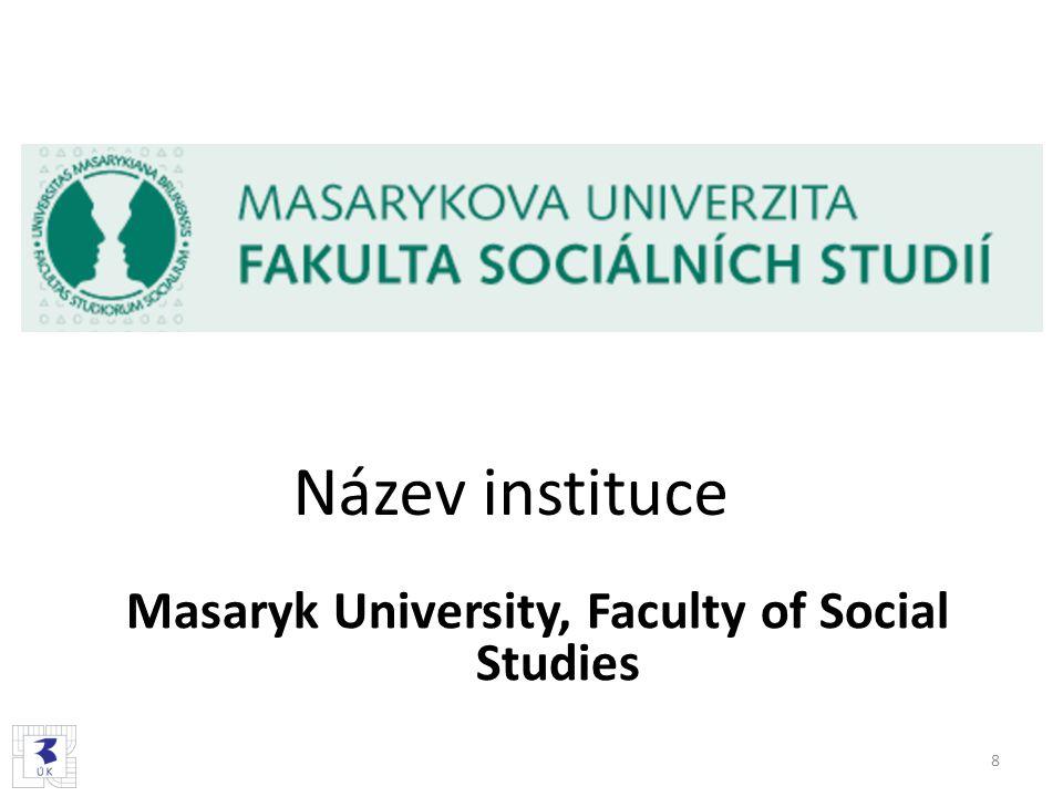 Název instituce Masaryk University, Faculty of Social Studies 8