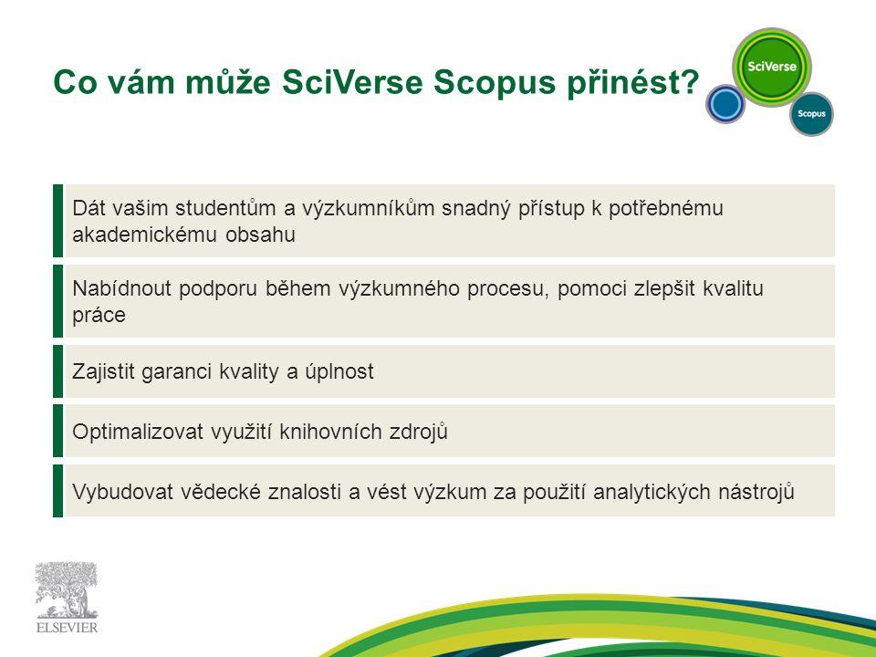 Co vám může SciVerse Scopus přinést? Vybudovat vědecké znalosti a vést výzkum za použití analytických nástrojů Optimalizovat využití knihovních zdrojů