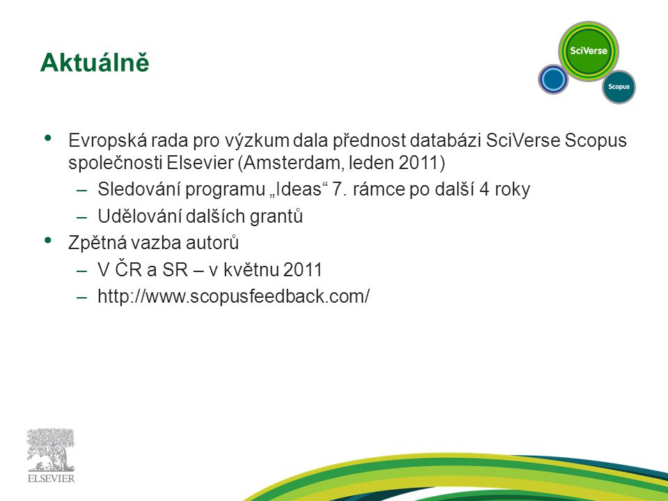 """Aktuálně Evropská rada pro výzkum dala přednost databázi SciVerse Scopus společnosti Elsevier (Amsterdam, leden 2011) –Sledování programu """"Ideas"""" 7. r"""