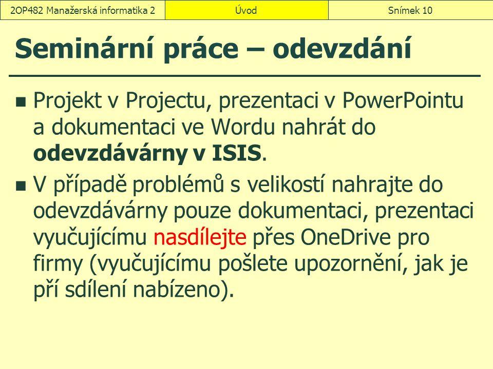 Seminární práce – odevzdání Projekt v Projectu, prezentaci v PowerPointu a dokumentaci ve Wordu nahrát do odevzdávárny v ISIS.