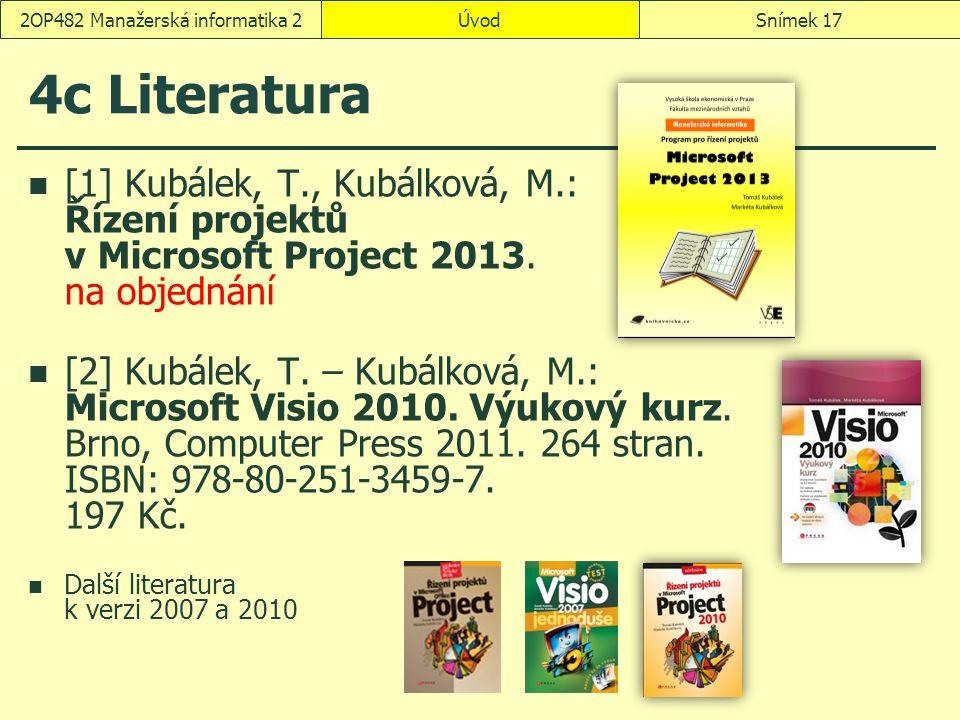 ÚvodSnímek 172OP482 Manažerská informatika 2 4c Literatura [1]Kubálek, T., Kubálková, M.: Řízení projektů v Microsoft Project 2013.