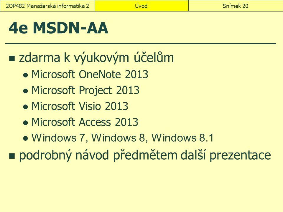 ÚvodSnímek 202OP482 Manažerská informatika 2 4e MSDN-AA zdarma k výukovým účelům Microsoft OneNote 2013 Microsoft Project 2013 Microsoft Visio 2013 Microsoft Access 2013 Windows 7, Windows 8, Windows 8.1 podrobný návod předmětem další prezentace
