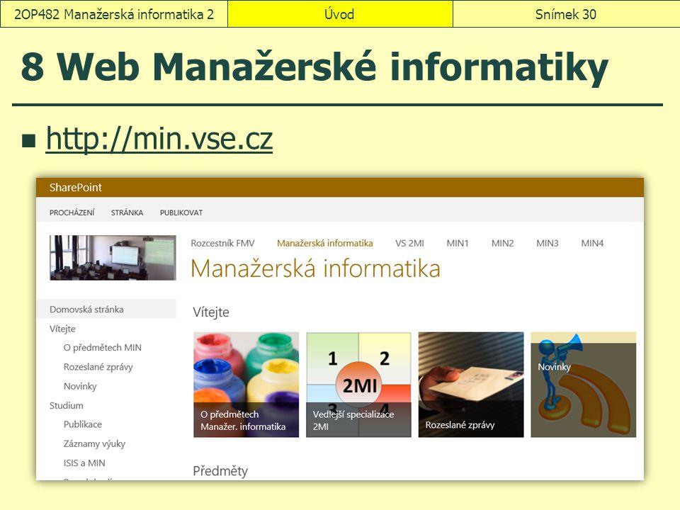 8 Web Manažerské informatiky http://min.vse.cz ÚvodSnímek 302OP482 Manažerská informatika 2