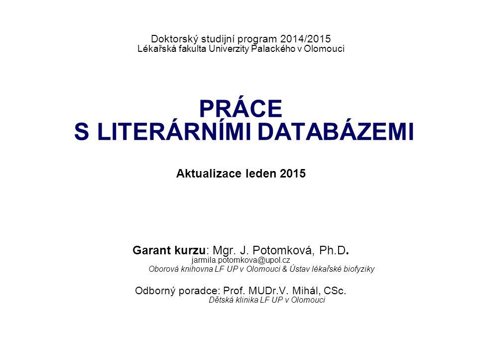 Odborný poradce: Prof. MUDr.V. Mihál, CSc. Doktorský studijní program 2014/2015 Lékařská fakulta Univerzity Palackého v Olomouci PRÁCE S LITERÁRNÍMI D