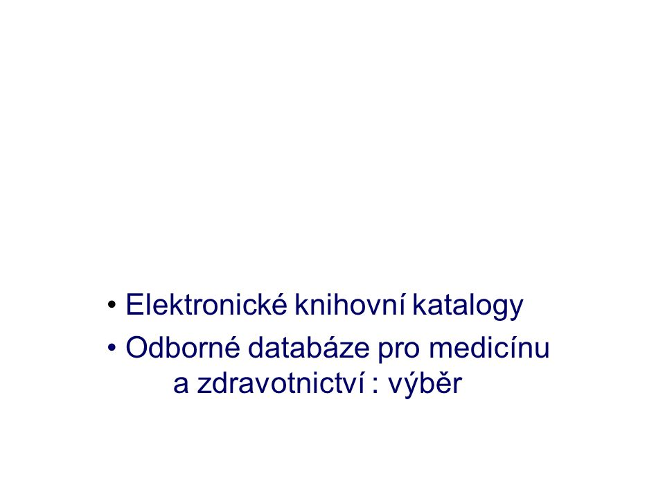 Elektronické knihovní katalogy Odborné databáze pro medicínu a zdravotnictví : výběr