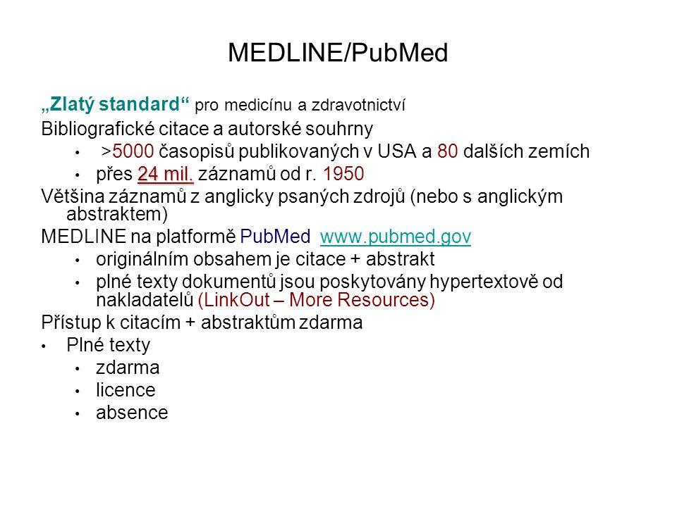 """MEDLINE/PubMed """" Zlatý standard pro medicínu a zdravotnictví Bibliografické citace a autorské souhrny >5000 časopisů publikovaných v USA a 80 dalších zemích 24 mil."""